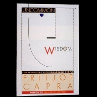 Uncommon Wisdom: Conversations With Remarkable People, by Fritjof Capra