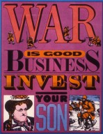 War is Good Business, Invest Your Son