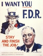 I Want You. F.D.R. Stay and Finish the Job