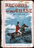 Records of the Chase, and Memoirs of Celebrated Sportsmen