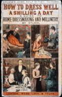 How to Dress Well on a Shilling a Day: A Guide to Home Dressmaking and Millinery