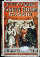 Fifty Years of Green Room Gossip, or Recollections of an Actor